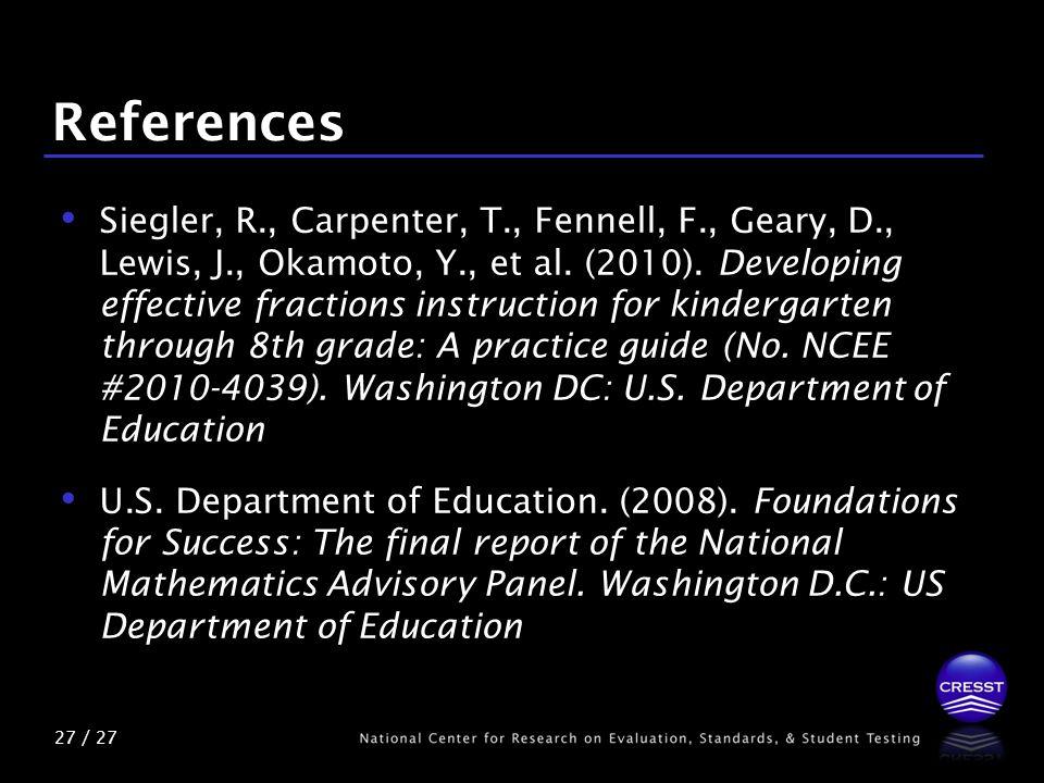 27 / 27 References Siegler, R., Carpenter, T., Fennell, F., Geary, D., Lewis, J., Okamoto, Y., et al.