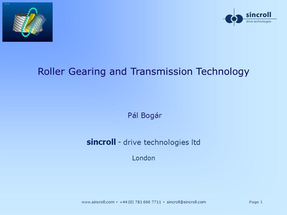 www.sincroll.com +44 (0) 781 666 7711 sincroll@sincroll.comPage 1 Roller Gearing and Transmission Technology Pál Bogár sincroll - drive technologies l