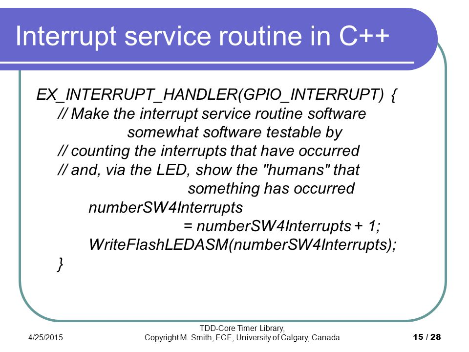 Interrupt service routine in C++ EX_INTERRUPT_HANDLER(GPIO_INTERRUPT) { // Make the interrupt service routine software somewhat software testable by /