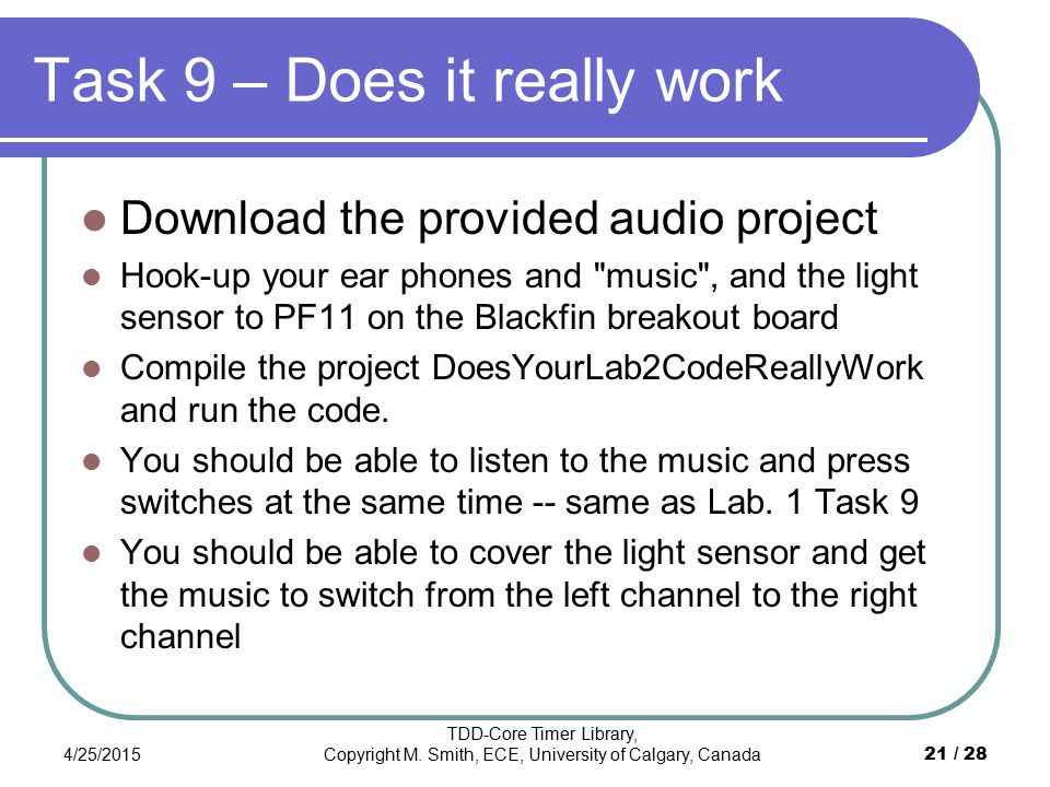 Task 9 – Does it really work Download the provided audio project Hook-up your ear phones and
