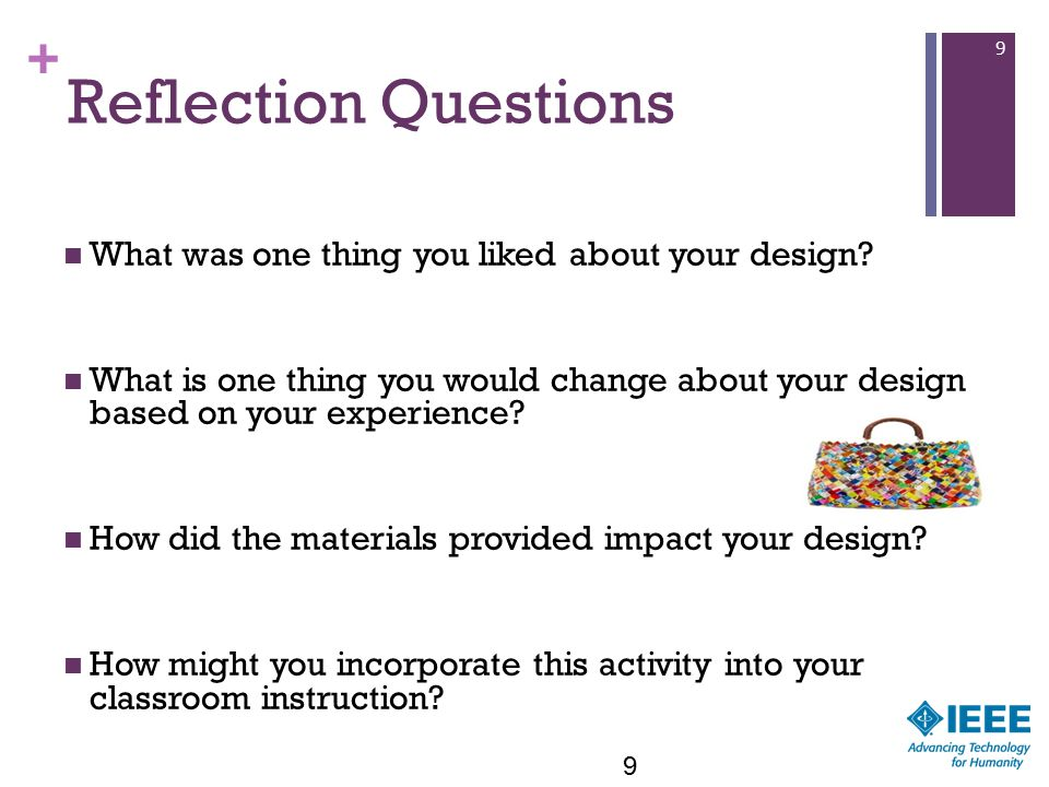 + 9 Reflection Questions What was one thing you liked about your design.