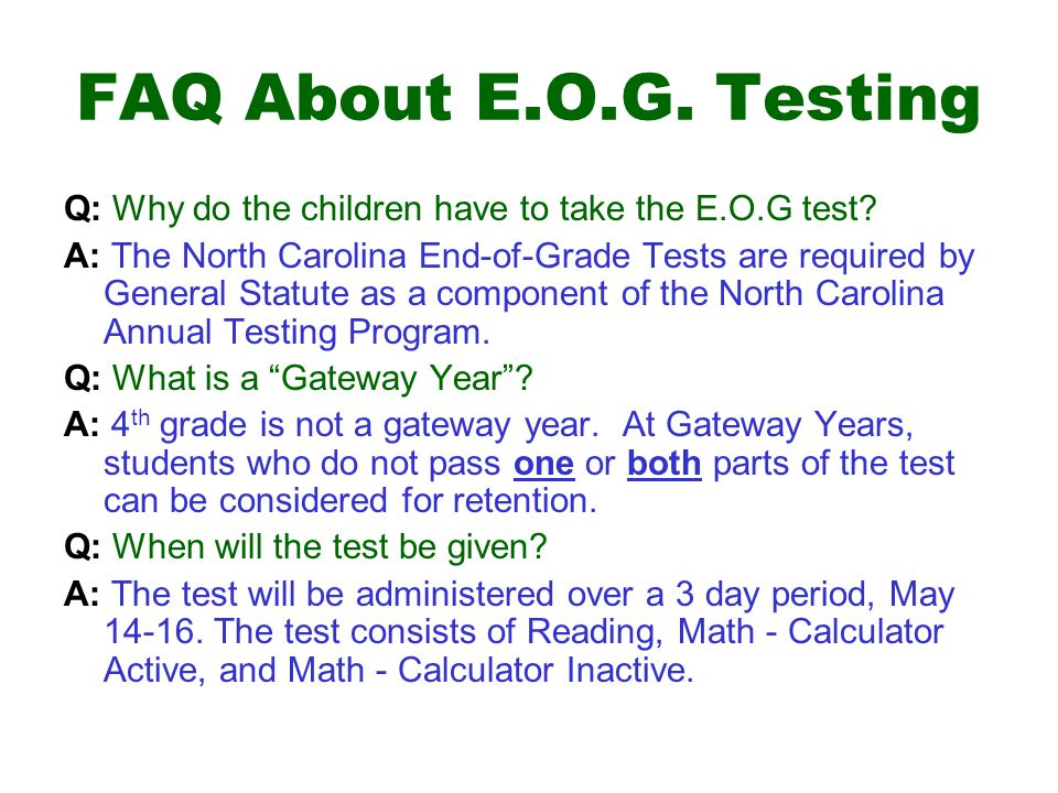 FAQ About E.O.G.Testing Q: Why do the children have to take the E.O.G test.