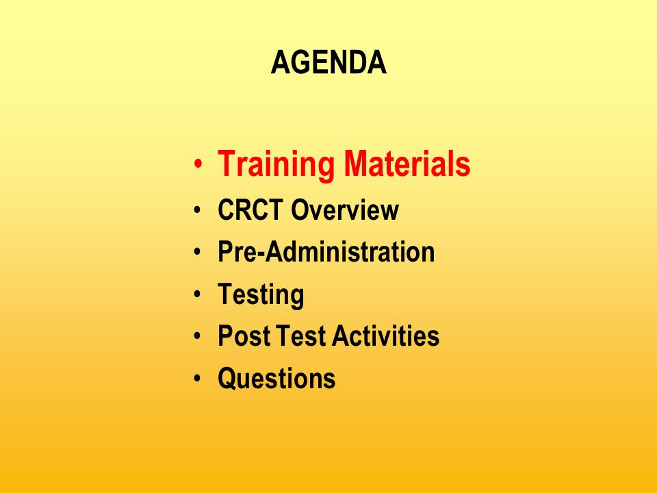 AGENDA Training Materials CRCT Overview Pre-Administration Testing Post Test Activities Questions