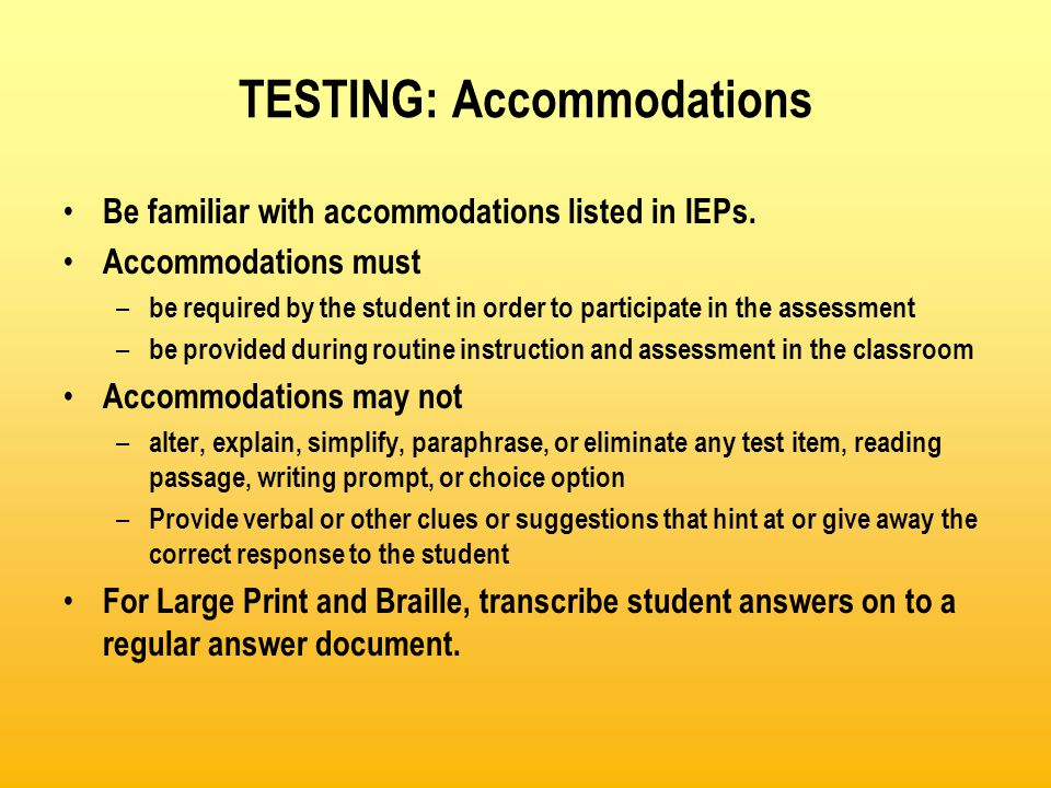 TESTING: Accommodations Be familiar with accommodations listed in IEPs.
