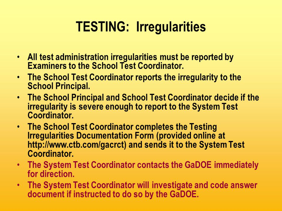 TESTING: Irregularities All test administration irregularities must be reported by Examiners to the School Test Coordinator. The School Test Coordinat