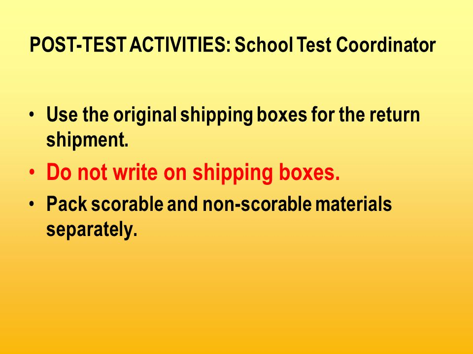 Use the original shipping boxes for the return shipment. Do not write on shipping boxes. Pack scorable and non-scorable materials separately. POST-TES