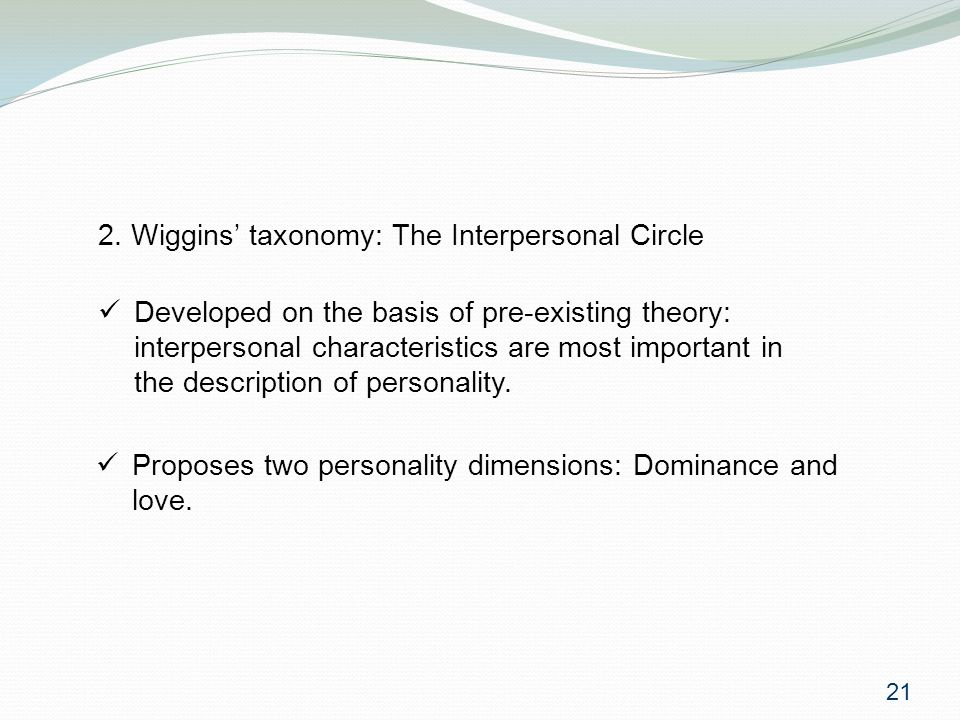2. Wiggins' taxonomy: The Interpersonal Circle Developed on the basis of pre-existing theory: interpersonal characteristics are most important in the