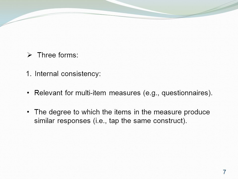 7  Three forms: 1.Internal consistency: Relevant for multi-item measures (e.g., questionnaires).