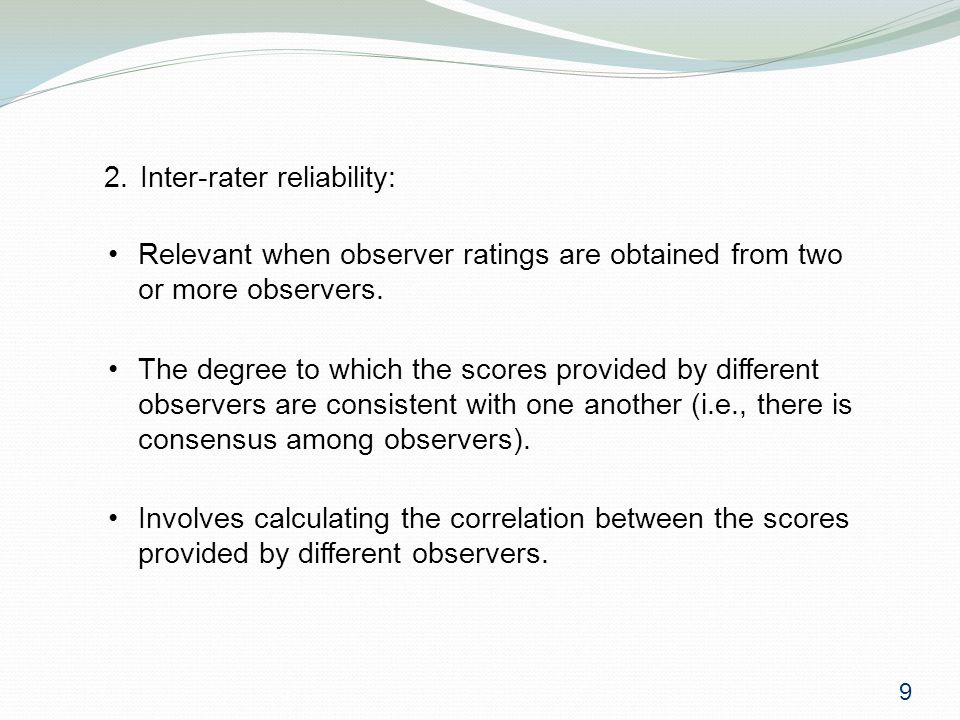 10 3.Test-retest reliability: Relevant for all types of measures.