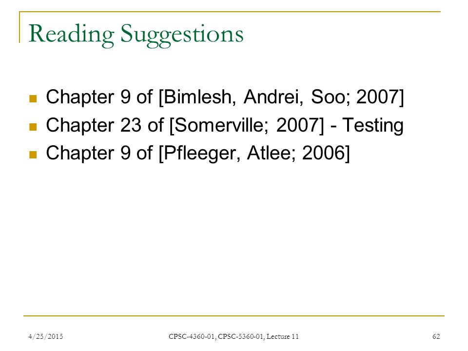 4/25/2015 CPSC-4360-01, CPSC-5360-01, Lecture 11 62 Reading Suggestions Chapter 9 of [Bimlesh, Andrei, Soo; 2007] Chapter 23 of [Somerville; 2007] - T