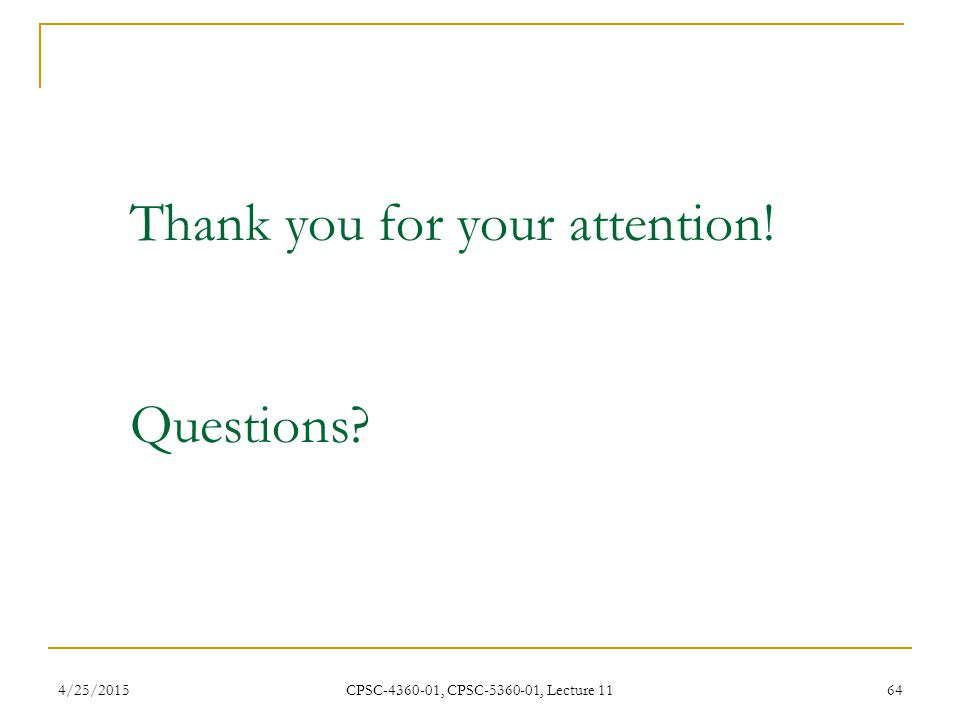 4/25/2015 CPSC-4360-01, CPSC-5360-01, Lecture 11 64 Thank you for your attention! Questions?