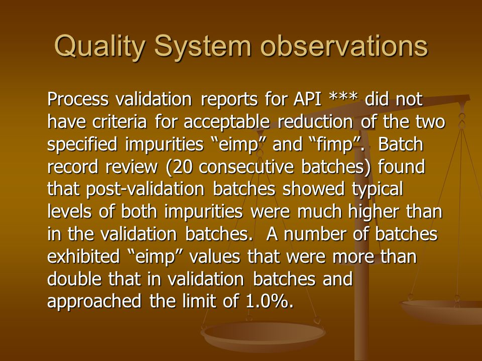 "Quality System observations Process validation reports for API *** did not have criteria for acceptable reduction of the two specified impurities ""eim"