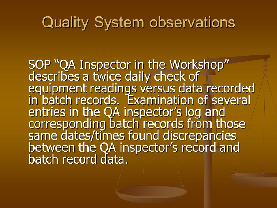 "Quality System observations SOP ""QA Inspector in the Workshop"" describes a twice daily check of equipment readings versus data recorded in batch recor"
