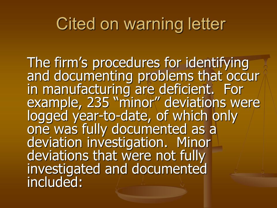 "Cited on warning letter The firm's procedures for identifying and documenting problems that occur in manufacturing are deficient. For example, 235 ""mi"