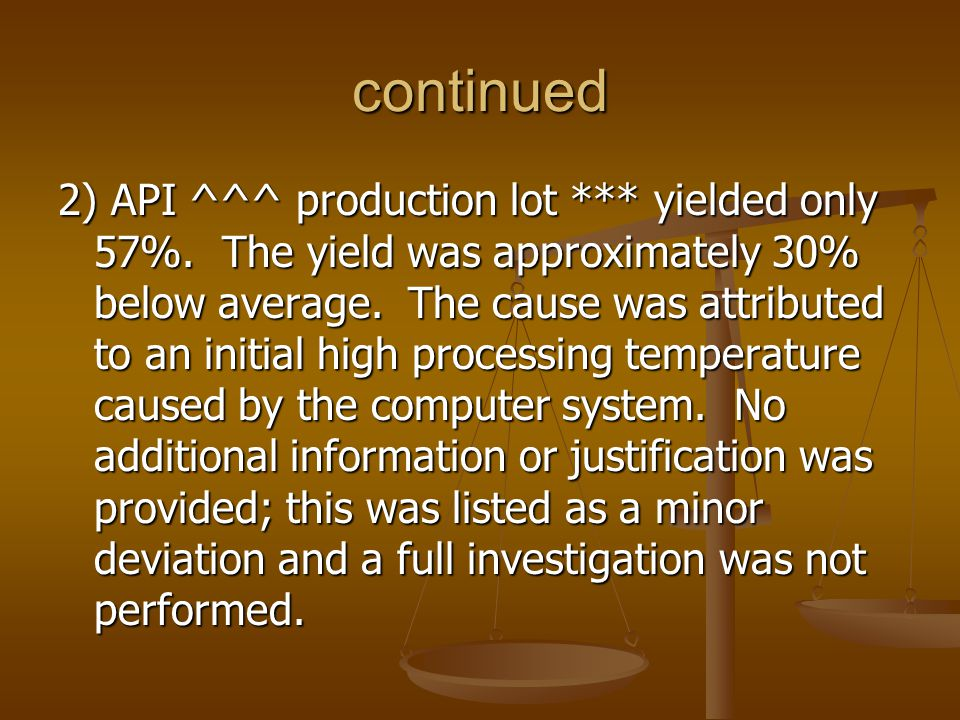 continued 2) API ^^^ production lot *** yielded only 57%. The yield was approximately 30% below average. The cause was attributed to an initial high p