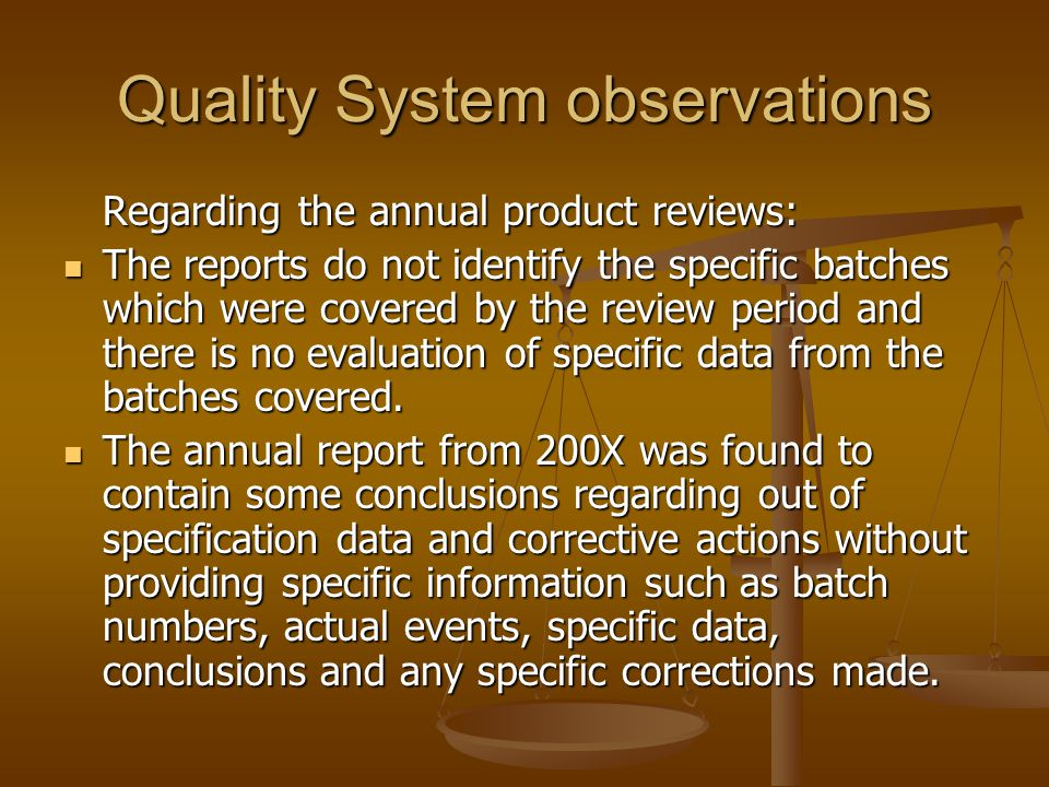 Quality System observations Regarding the annual product reviews: The reports do not identify the specific batches which were covered by the review pe