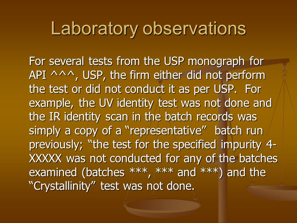 Laboratory observations For several tests from the USP monograph for API ^^^, USP, the firm either did not perform the test or did not conduct it as p