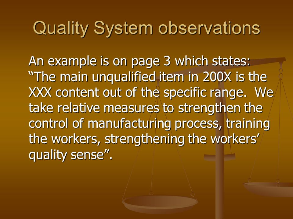 "Quality System observations An example is on page 3 which states: ""The main unqualified item in 200X is the XXX content out of the specific range. We"