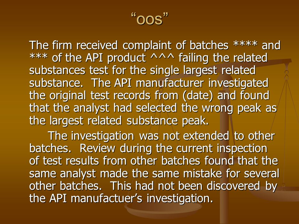 """oos"" The firm received complaint of batches **** and *** of the API product ^^^ failing the related substances test for the single largest related su"