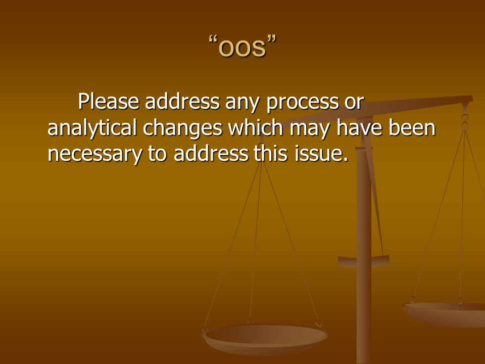 """oos"" Please address any process or analytical changes which may have been necessary to address this issue."