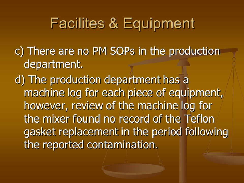 Facilites & Equipment c) There are no PM SOPs in the production department. d) The production department has a machine log for each piece of equipment