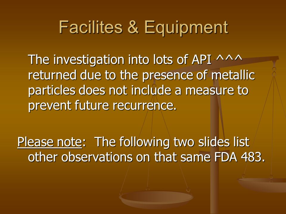 Facilites & Equipment The investigation into lots of API ^^^ returned due to the presence of metallic particles does not include a measure to prevent