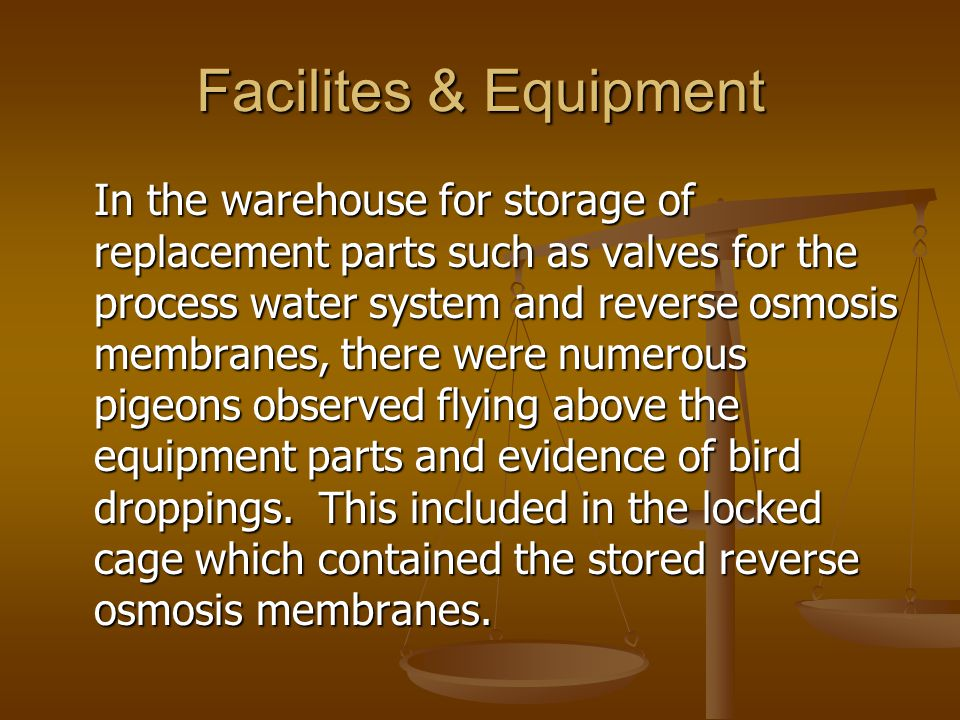 Facilites & Equipment In the warehouse for storage of replacement parts such as valves for the process water system and reverse osmosis membranes, the