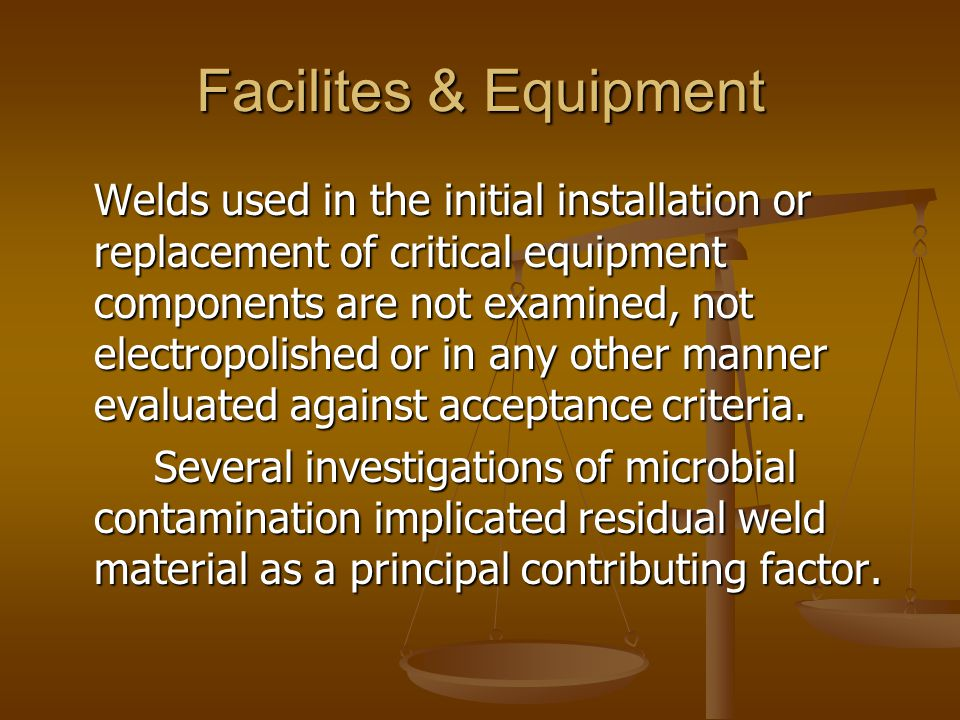 Facilites & Equipment Welds used in the initial installation or replacement of critical equipment components are not examined, not electropolished or