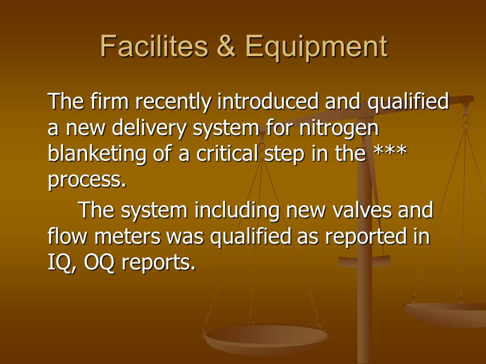 Facilites & Equipment The firm recently introduced and qualified a new delivery system for nitrogen blanketing of a critical step in the *** process.
