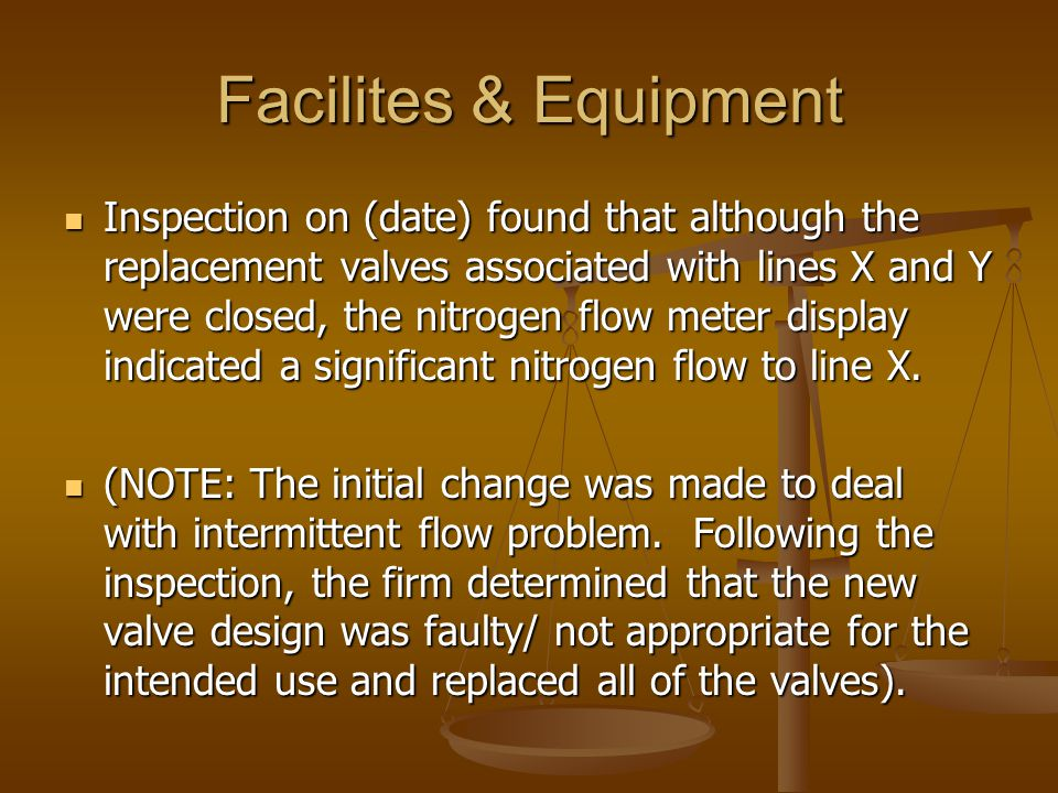 Facilites & Equipment Inspection on (date) found that although the replacement valves associated with lines X and Y were closed, the nitrogen flow met