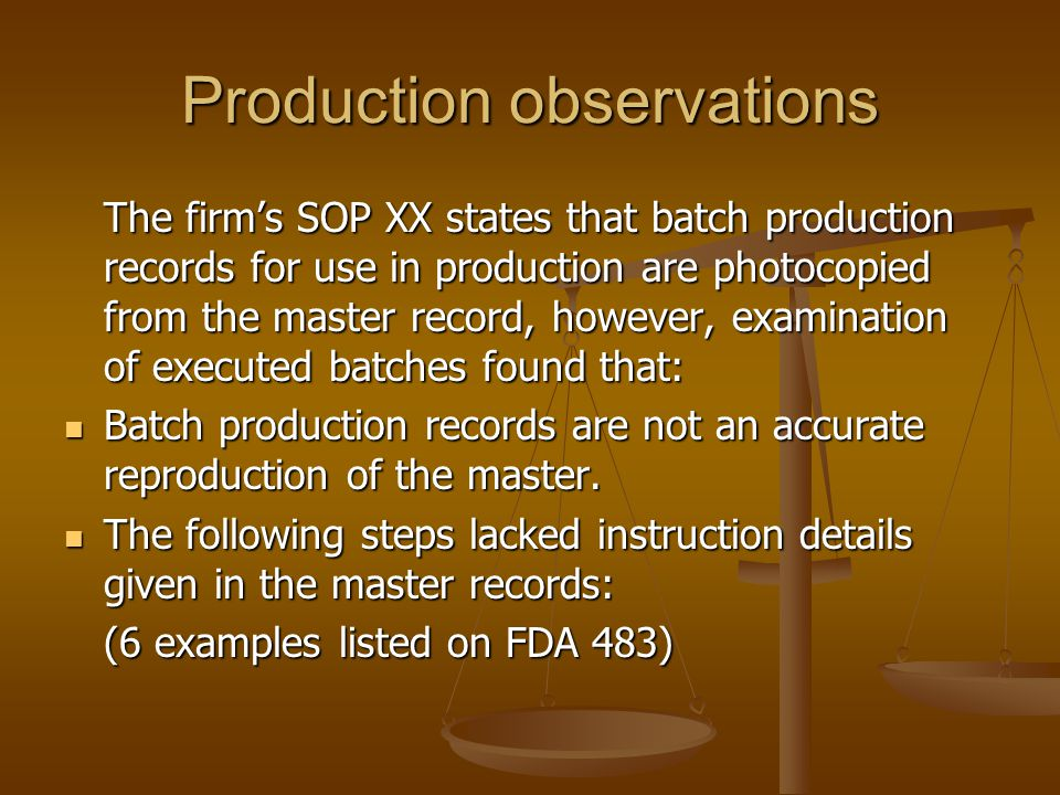 Production observations The firm's SOP XX states that batch production records for use in production are photocopied from the master record, however,