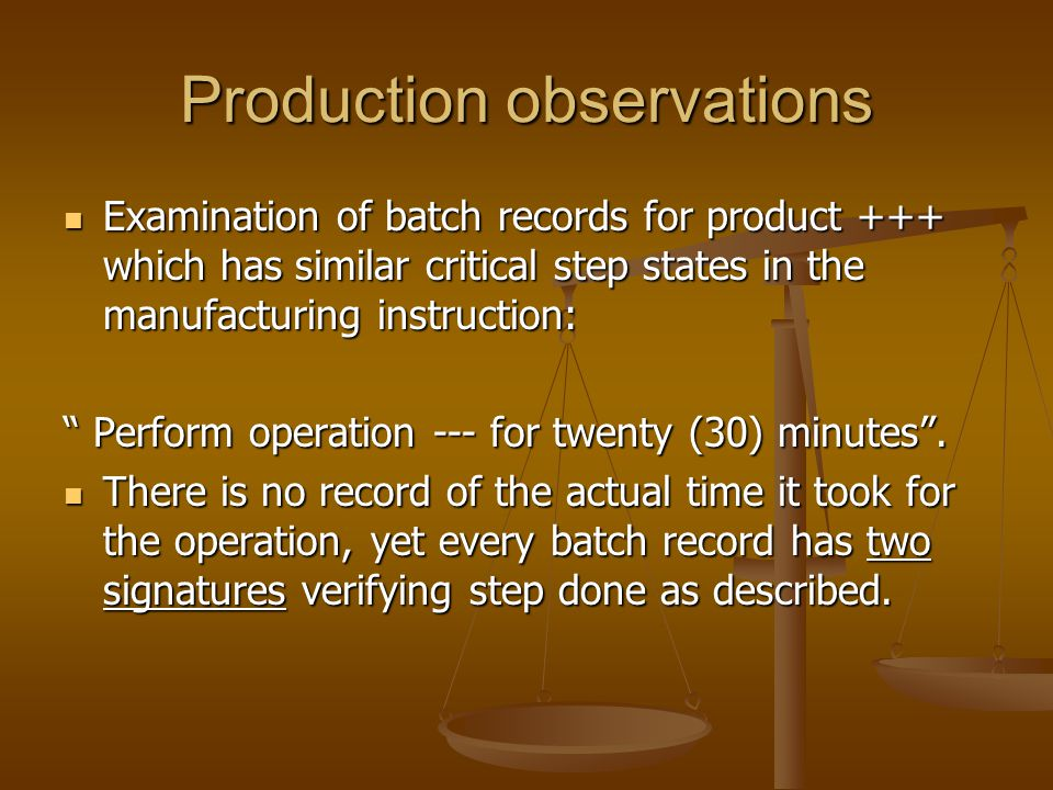 Production observations Examination of batch records for product +++ which has similar critical step states in the manufacturing instruction: Examinat