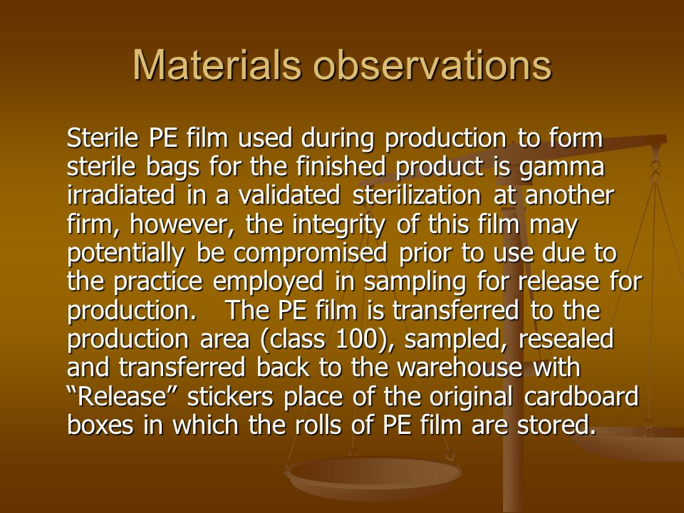 Materials observations Sterile PE film used during production to form sterile bags for the finished product is gamma irradiated in a validated sterili