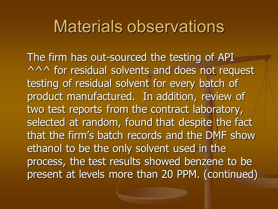 Materials observations The firm has out-sourced the testing of API ^^^ for residual solvents and does not request testing of residual solvent for ever