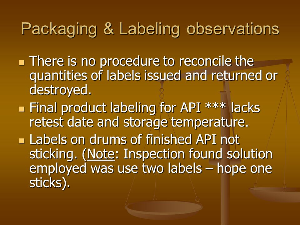 Packaging & Labeling observations There is no procedure to reconcile the quantities of labels issued and returned or destroyed. There is no procedure