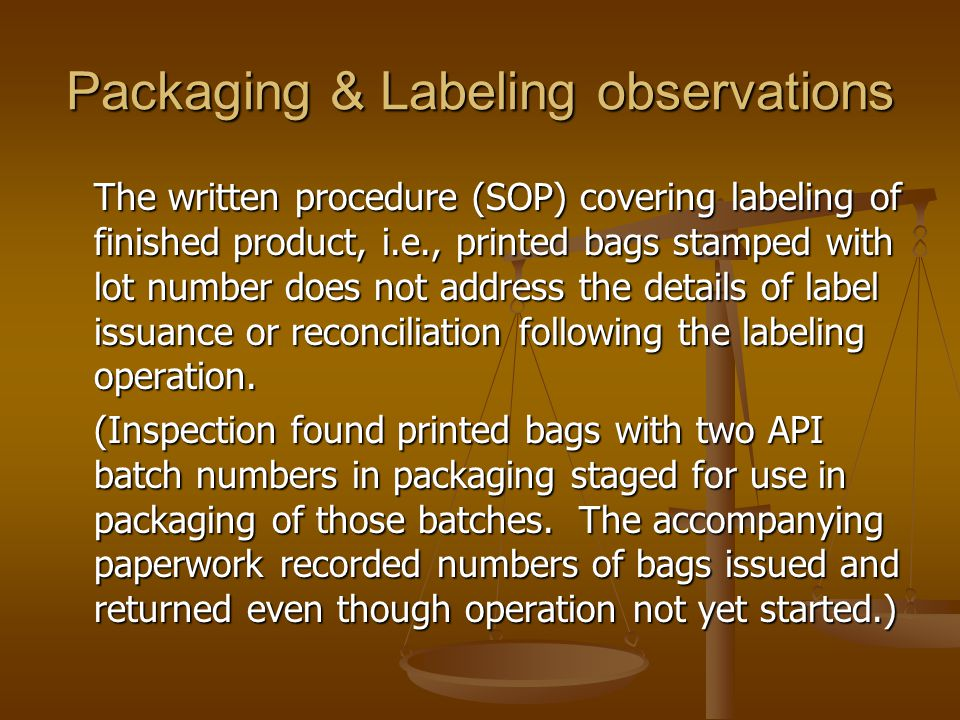 Packaging & Labeling observations The written procedure (SOP) covering labeling of finished product, i.e., printed bags stamped with lot number does n