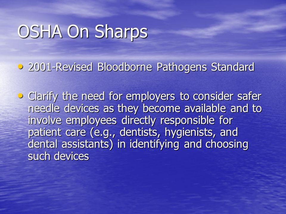 OSHA On Sharps 2001-Revised Bloodborne Pathogens Standard 2001-Revised Bloodborne Pathogens Standard Clarify the need for employers to consider safer
