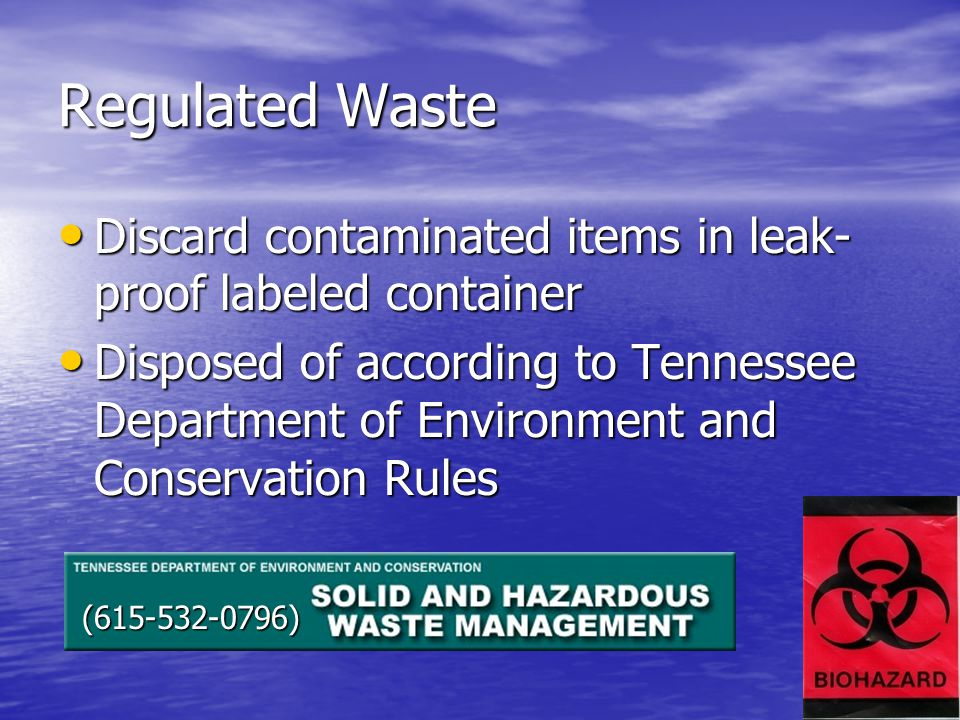 Regulated Waste Discard contaminated items in leak- proof labeled container Discard contaminated items in leak- proof labeled container Disposed of ac
