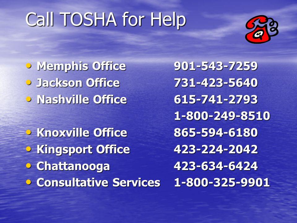 Call TOSHA for Help Memphis Office901-543-7259 Memphis Office901-543-7259 Jackson Office731-423-5640 Jackson Office731-423-5640 Nashville Office615-74