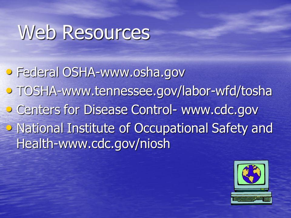 Web Resources Federal OSHA-www.osha.gov Federal OSHA-www.osha.gov TOSHA-www.tennessee.gov/labor-wfd/tosha TOSHA-www.tennessee.gov/labor-wfd/tosha Cent