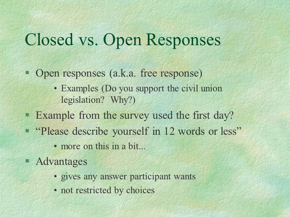 Closed vs. Open Responses §Open responses (a.k.a.