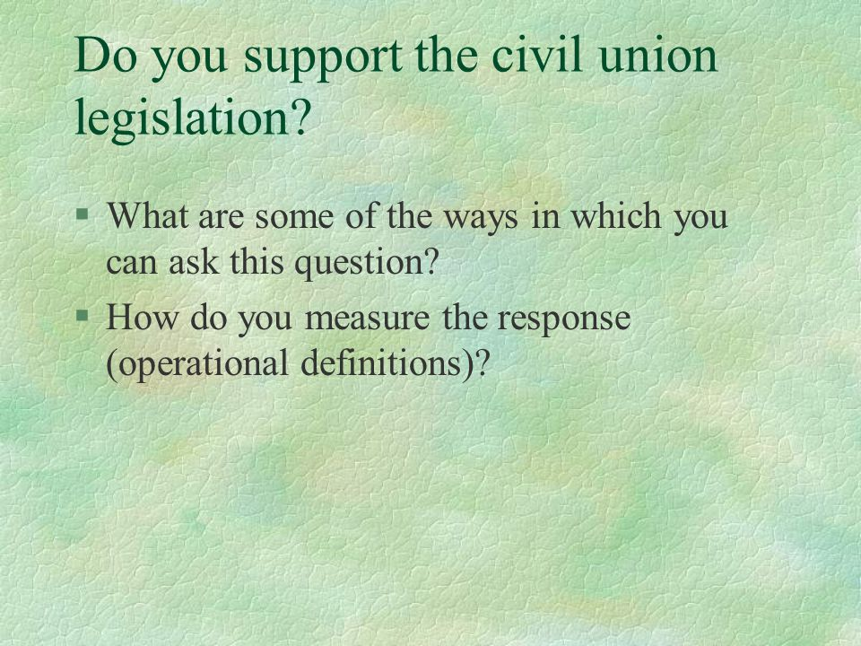 Do you support the civil union legislation.