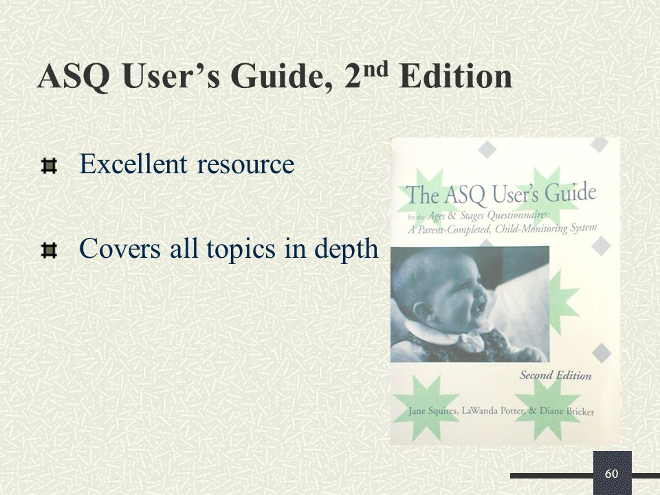 60 ASQ User's Guide, 2 nd Edition Excellent resource Covers all topics in depth