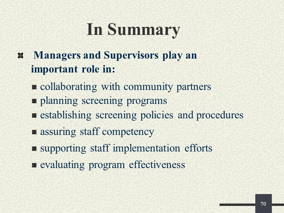 70 In Summary Managers and Supervisors play an important role in: collaborating with community partners planning screening programs establishing scree