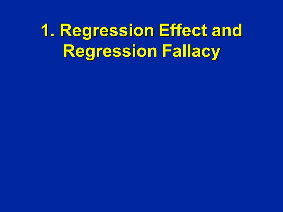 1. Regression Effect and Regression Fallacy
