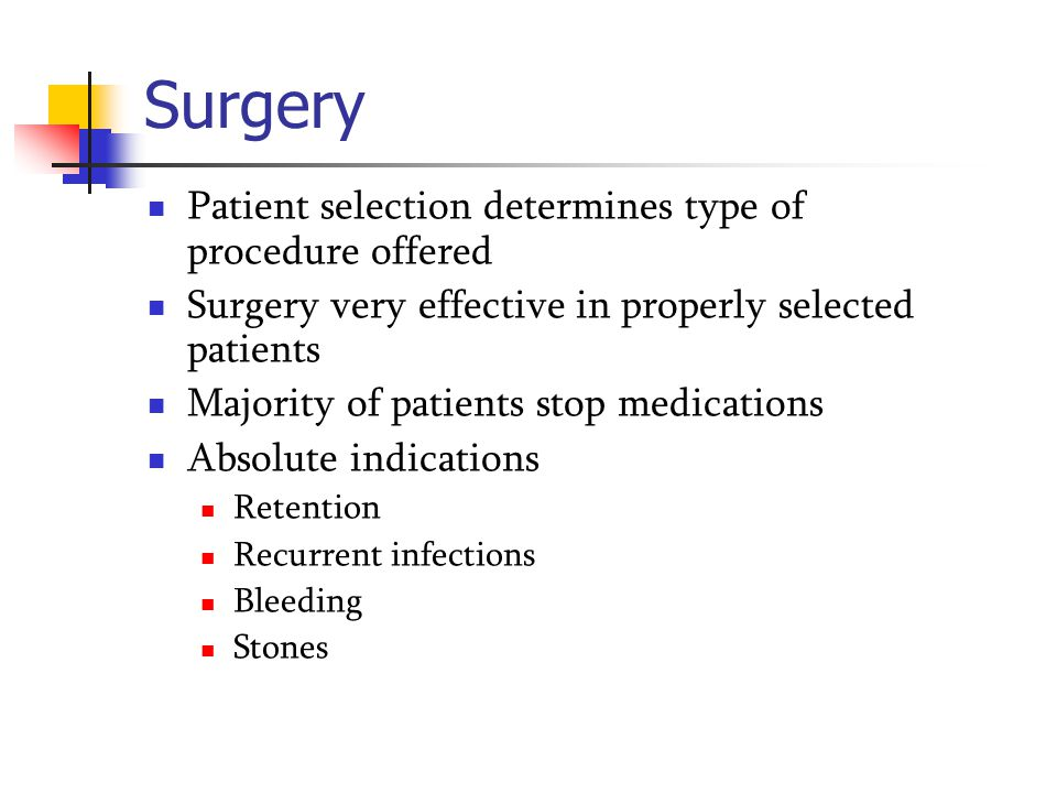 Surgery Patient selection determines type of procedure offered Surgery very effective in properly selected patients Majority of patients stop medicati
