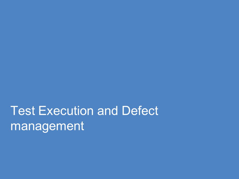 Test Execution and Defect management