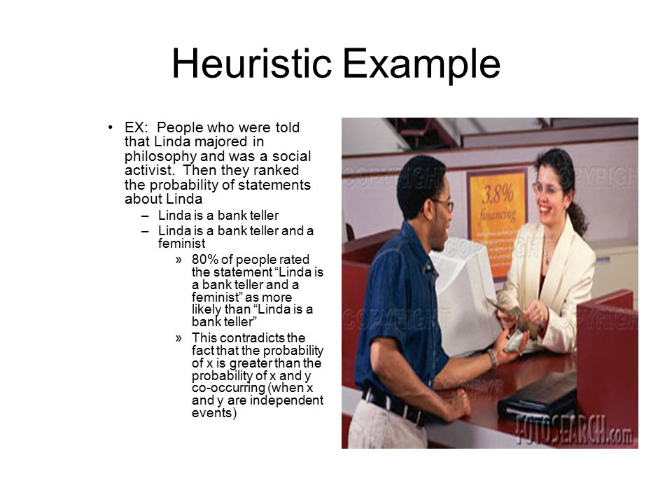 Heuristic Example EX: People who were told that Linda majored in philosophy and was a social activist.