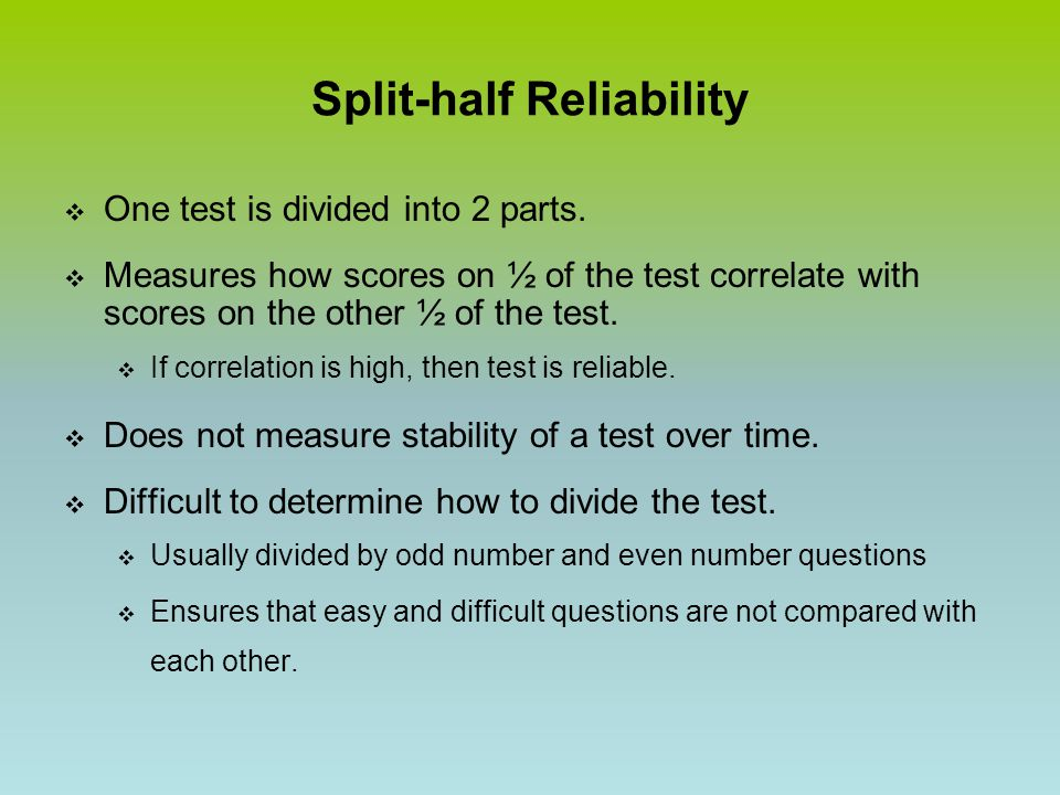 Split-half Reliability  One test is divided into 2 parts.