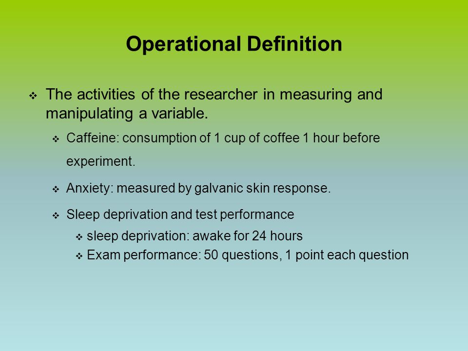 Operational Definition  The activities of the researcher in measuring and manipulating a variable.